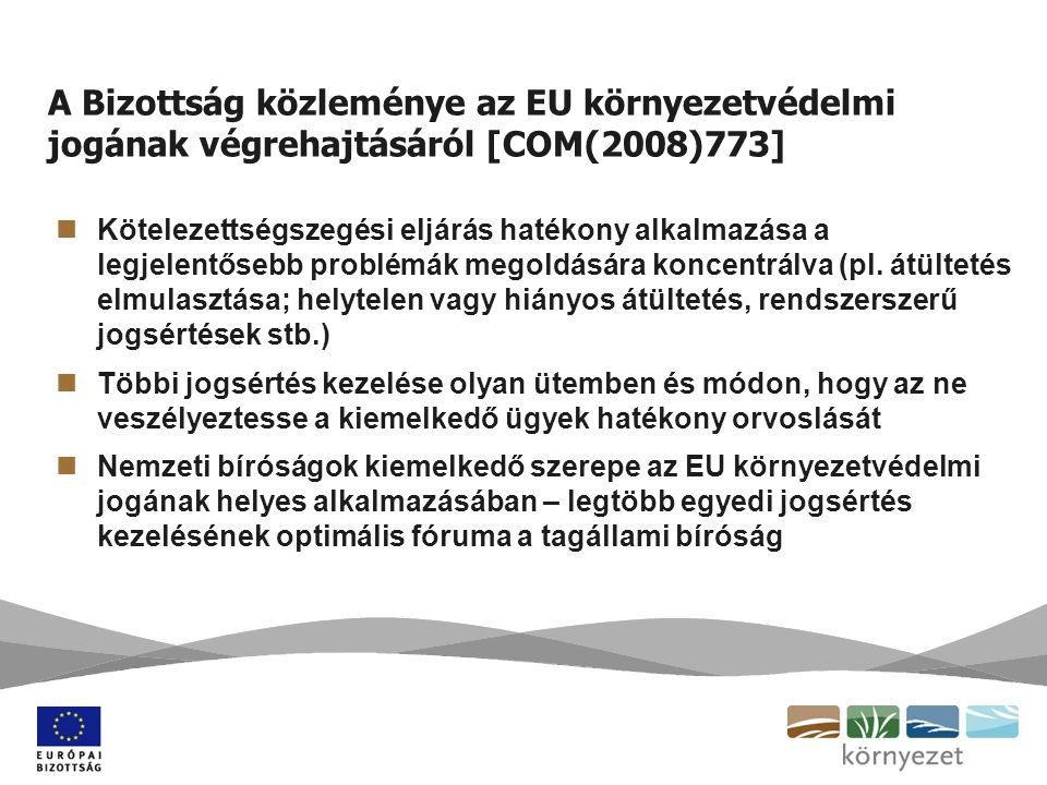 A Bizottság közleménye az EU környezetvédelmi jogának végrehajtásáról [COM(2008)773] Kötelezettségszegési eljárás hatékony alkalmazása a legjelentősebb problémák megoldására koncentrálva (pl.