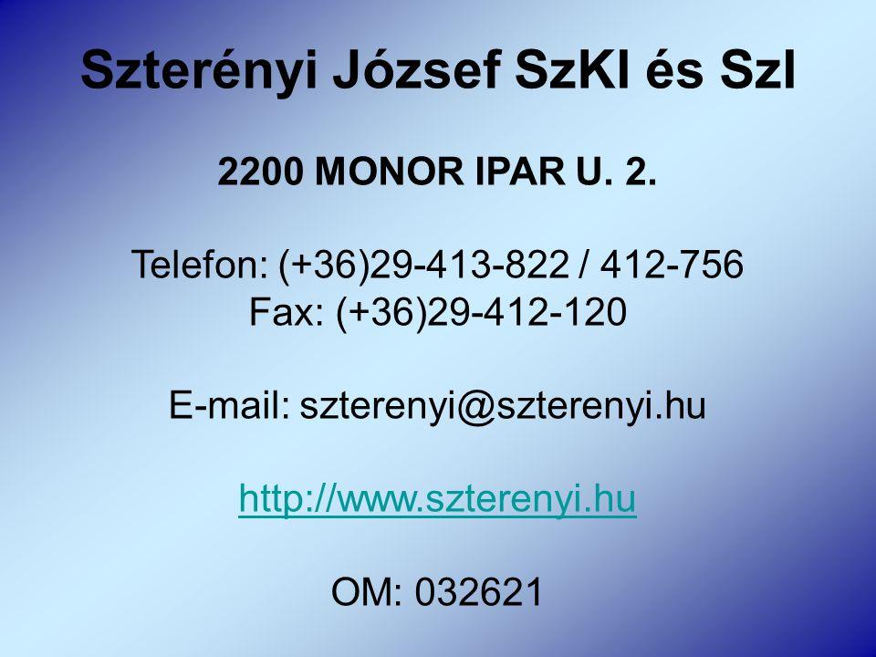 Szterényi József SzKI és SzI 2200 MONOR IPAR U. 2. Telefon: (+36)29-413-822 / 412-756 Fax: (+36)29-412-120 E-mail: szterenyi@szterenyi.hu http://www.s