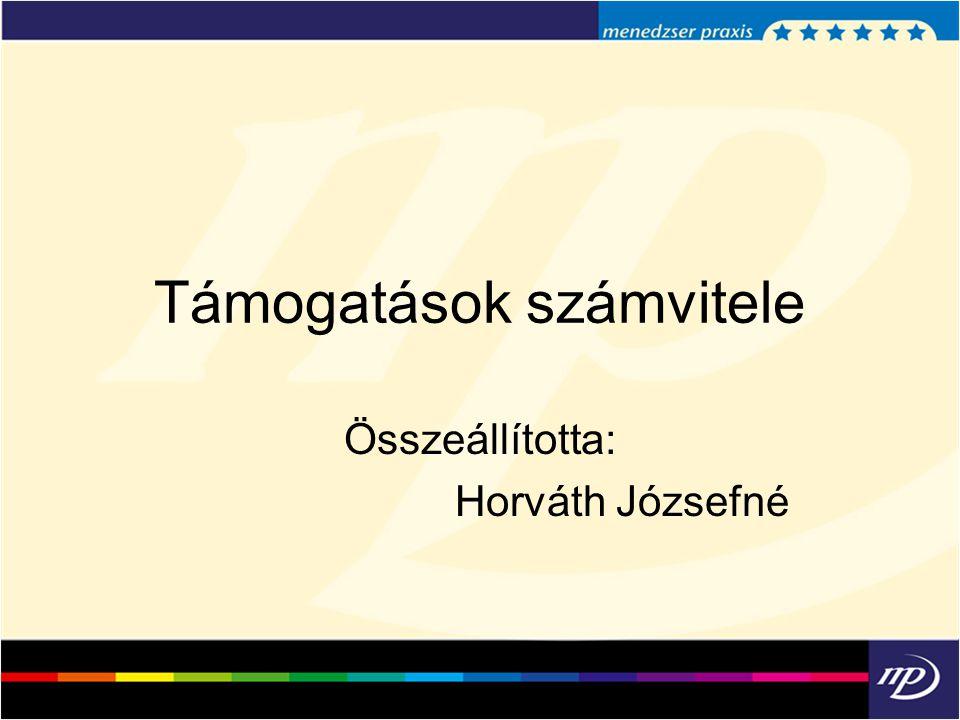 Támogatások számvitele Összeállította: Horváth Józsefné