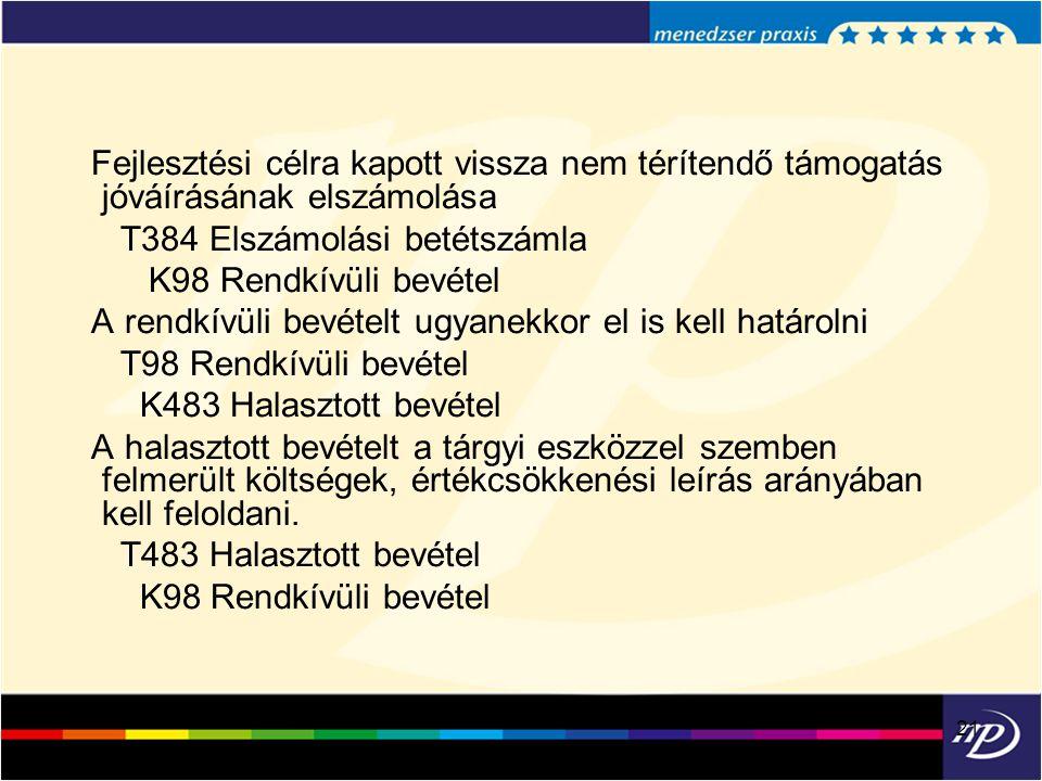 21 Fejlesztési célra kapott vissza nem térítendő támogatás jóváírásának elszámolása T384 Elszámolási betétszámla K98 Rendkívüli bevétel A rendkívüli b