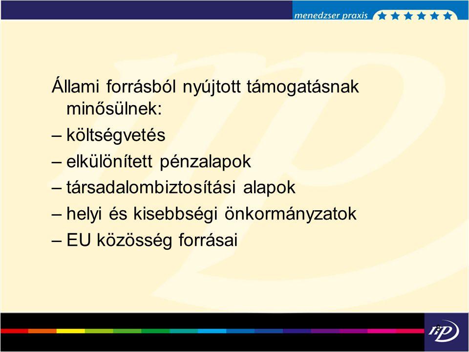 8 Állami forrásból nyújtott támogatásnak minősülnek: –költségvetés –elkülönített pénzalapok –társadalombiztosítási alapok –helyi és kisebbségi önkormá