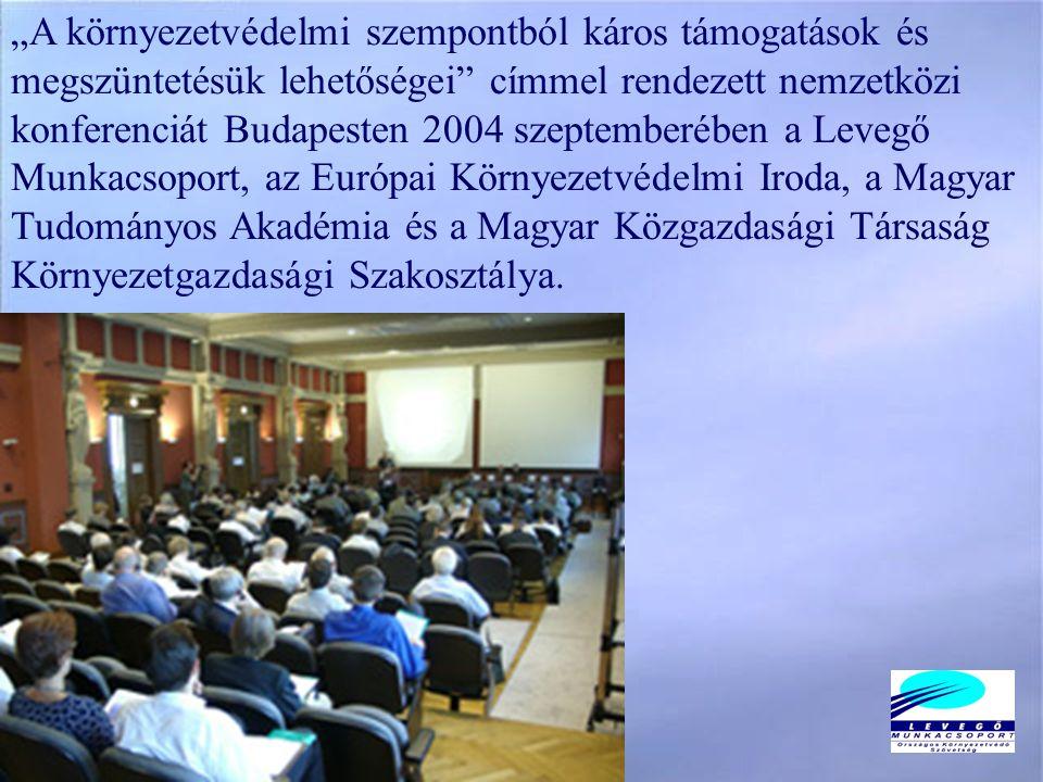 """""""A környezetvédelmi szempontból káros támogatások és megszüntetésük lehetőségei címmel rendezett nemzetközi konferenciát Budapesten 2004 szeptemberében a Levegő Munkacsoport, az Európai Környezetvédelmi Iroda, a Magyar Tudományos Akadémia és a Magyar Közgazdasági Társaság Környezetgazdasági Szakosztálya."""