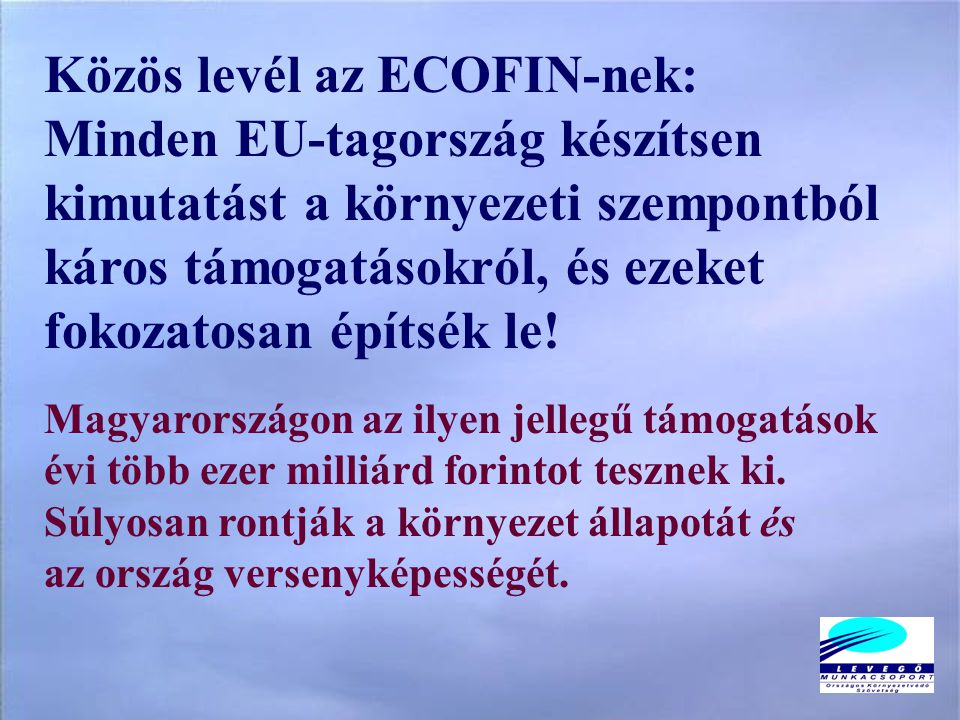 Közös levél az ECOFIN-nek: Minden EU-tagország készítsen kimutatást a környezeti szempontból káros támogatásokról, és ezeket fokozatosan építsék le.