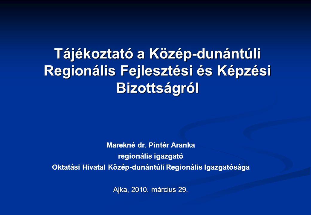 Tájékoztató a Közép-dunántúli Regionális Fejlesztési és Képzési Bizottságról Marekné dr. Pintér Aranka regionális igazgató Oktatási Hivatal Közép-duná