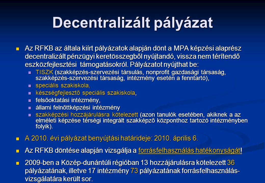 Decentralizált pályázat Az RFKB az általa kiírt pályázatok alapján dönt a MPA képzési alaprész decentralizált pénzügyi keretösszegből nyújtandó, vissza nem térítendő eszközfejlesztési támogatásokról.