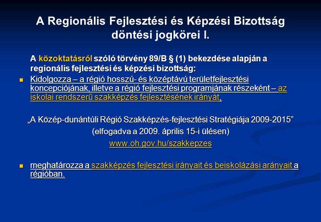 I. A Regionális Fejlesztési és Képzési Bizottság döntési jogkörei I. A közoktatásról szóló törvény 89/B § (1) bekezdése alapján a regionális fejleszté