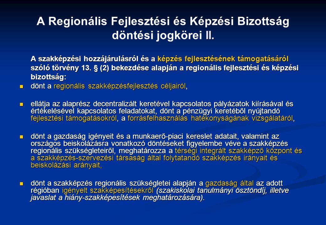 II. A Regionális Fejlesztési és Képzési Bizottság döntési jogkörei II. A szakképzési hozzájárulásról és a képzés fejlesztésének támogatásáról szóló tö