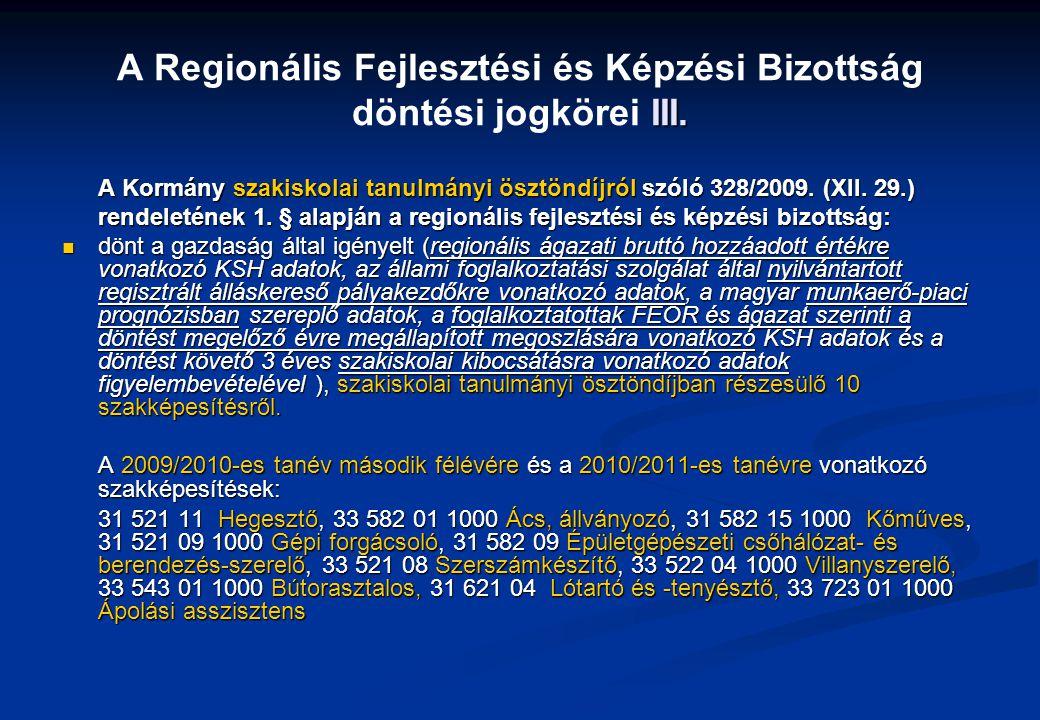 III. A Regionális Fejlesztési és Képzési Bizottság döntési jogkörei III. A Kormány szakiskolai tanulmányi ösztöndíjról szóló 328/2009. (XII. 29.) rend