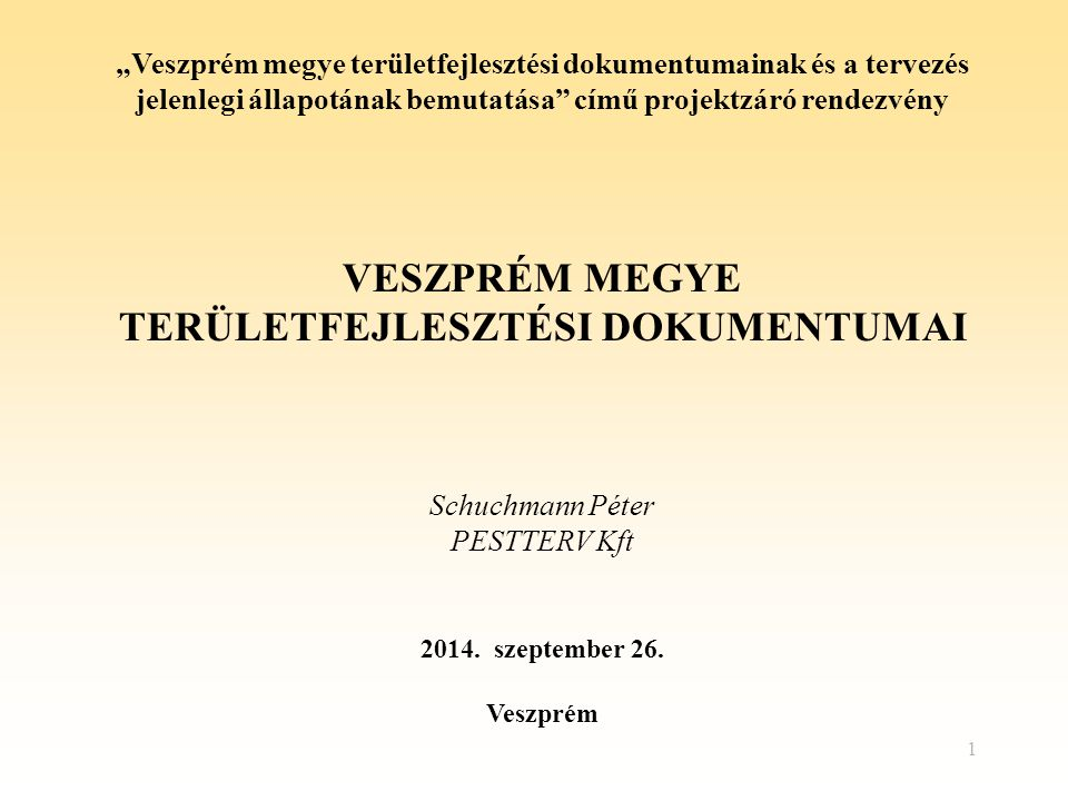 """1 """"Veszprém megye területfejlesztési dokumentumainak és a tervezés jelenlegi állapotának bemutatása"""" című projektzáró rendezvény VESZPRÉM MEGYE TERÜLE"""