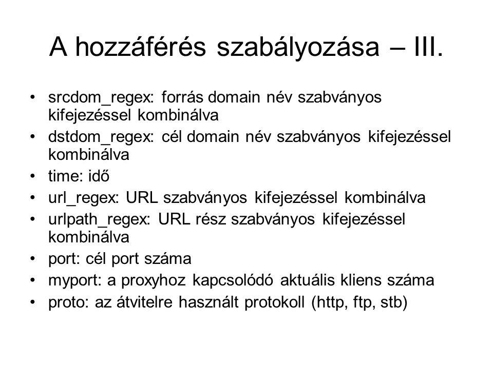 A hozzáférés szabályozása – III. srcdom_regex: forrás domain név szabványos kifejezéssel kombinálva dstdom_regex: cél domain név szabványos kifejezéss
