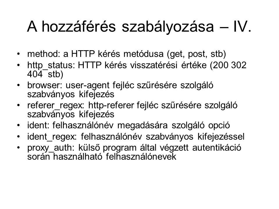 A hozzáférés szabályozása – IV. method: a HTTP kérés metódusa (get, post, stb) http_status: HTTP kérés visszatérési értéke (200 302 404 stb) browser:
