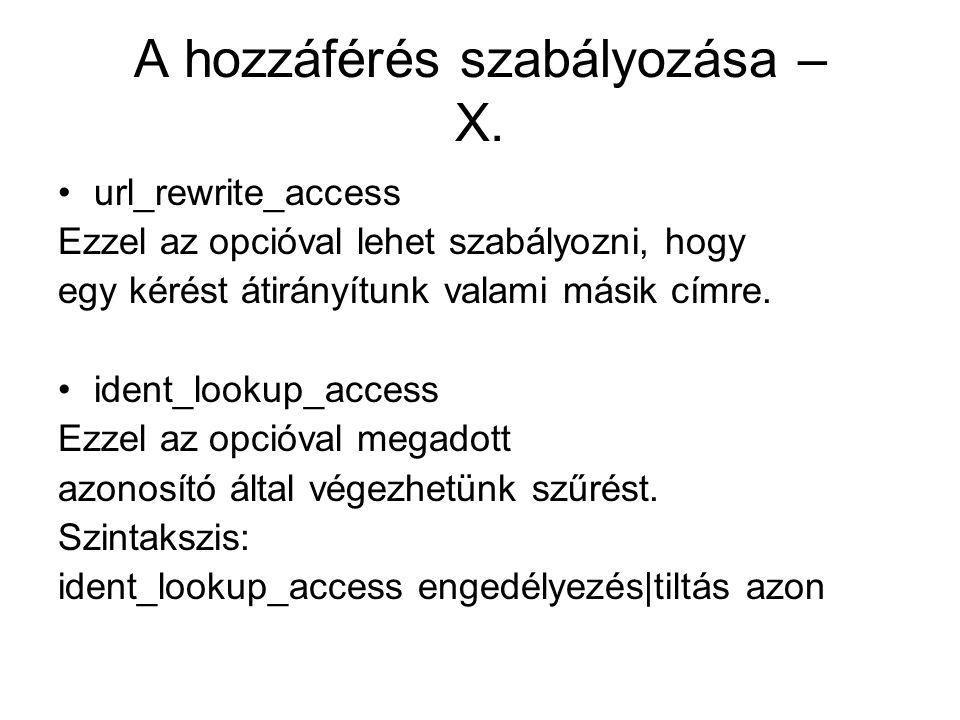 A hozzáférés szabályozása – X. url_rewrite_access Ezzel az opcióval lehet szabályozni, hogy egy kérést átirányítunk valami másik címre. ident_lookup_a
