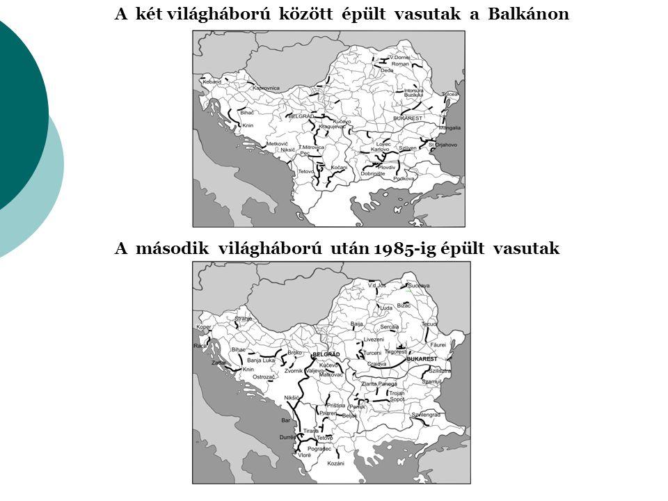 A két világháború között épült vasutak a Balkánon A második világháború után 1985-ig épült vasutak