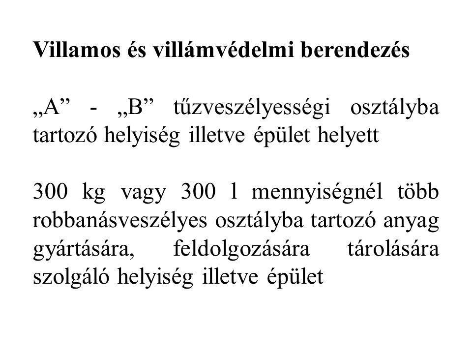 """Villamos és villámvédelmi berendezés """"A"""" - """"B"""" tűzveszélyességi osztályba tartozó helyiség illetve épület helyett 300 kg vagy 300 l mennyiségnél több"""