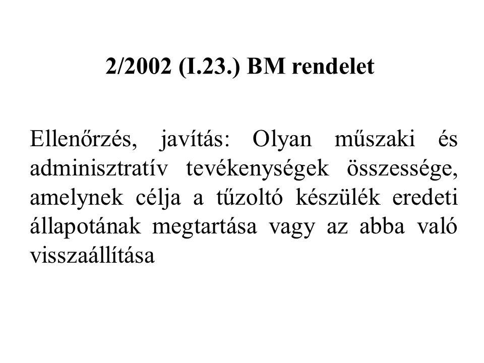 2/2002 (I.23.) BM rendelet Ellenőrzés, javítás: Olyan műszaki és adminisztratív tevékenységek összessége, amelynek célja a tűzoltó készülék eredeti ál