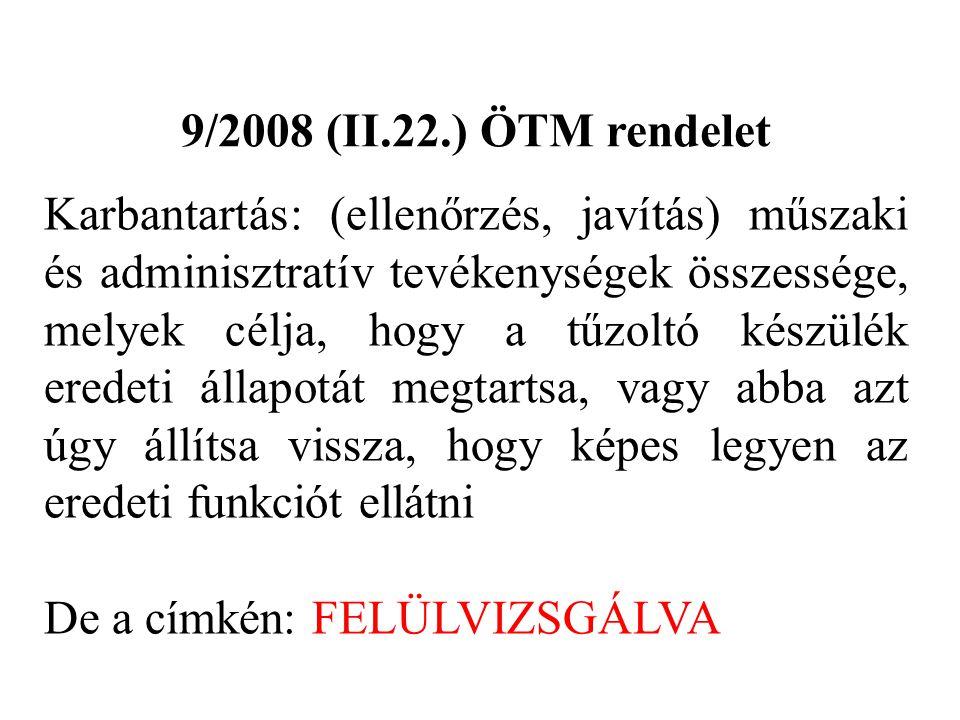 9/2008 (II.22.) ÖTM rendelet Karbantartás: (ellenőrzés, javítás) műszaki és adminisztratív tevékenységek összessége, melyek célja, hogy a tűzoltó kész