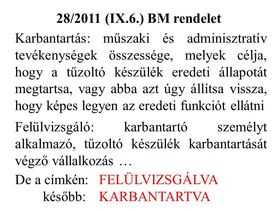 28/2011 (IX.6.) BM rendelet Karbantartás: műszaki és adminisztratív tevékenységek összessége, melyek célja, hogy a tűzoltó készülék eredeti állapotát