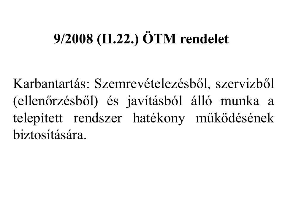 9/2008 (II.22.) ÖTM rendelet Karbantartás: Szemrevételezésből, szervizből (ellenőrzésből) és javításból álló munka a telepített rendszer hatékony műkö