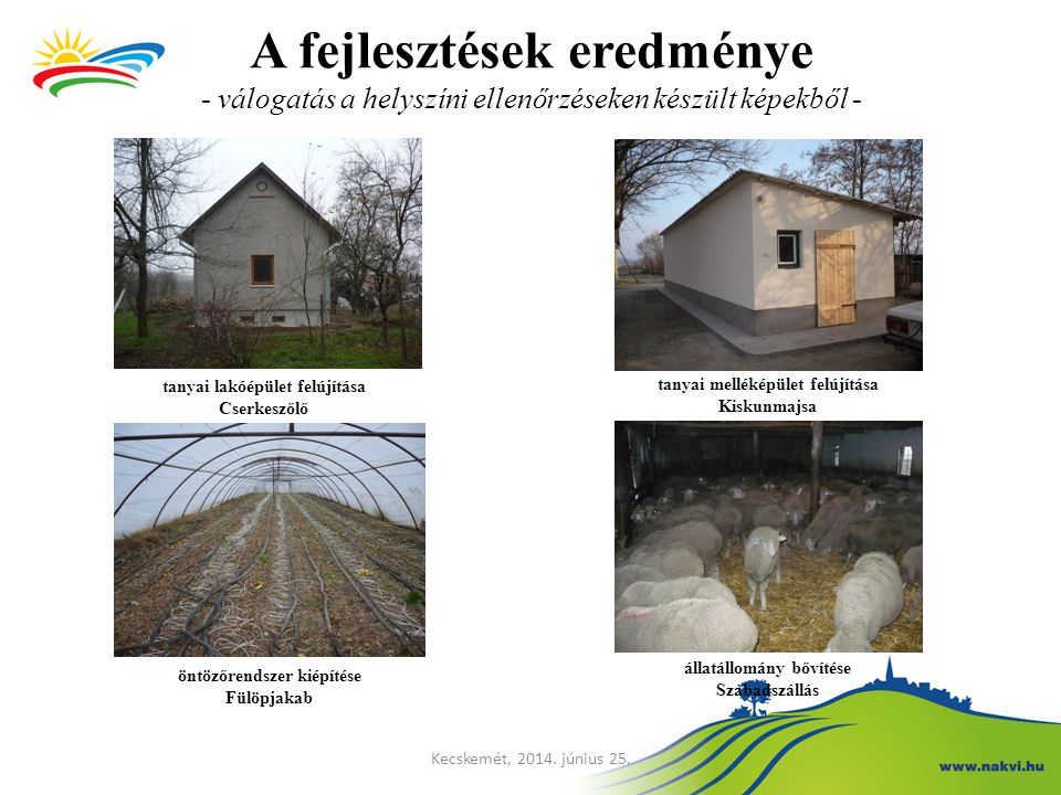 A fejlesztések eredménye - válogatás a helyszíni ellenőrzéseken készült képekből - tanyai melléképület felújítása Kiskunmajsa öntözőrendszer kiépítése