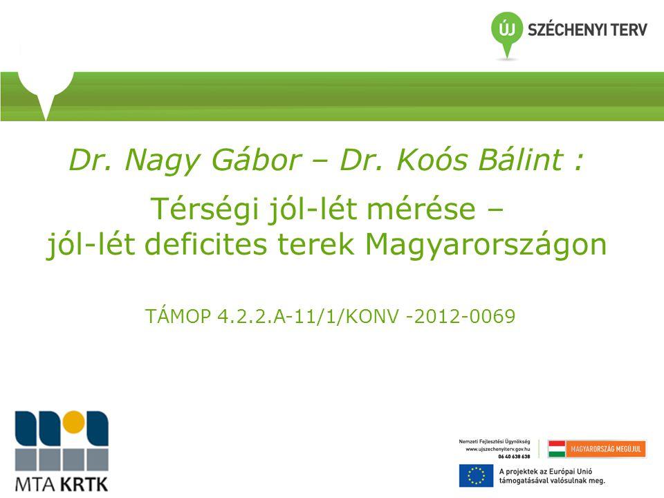 Dr. Nagy Gábor – Dr. Koós Bálint : Térségi jól-lét mérése – jól-lét deficites terek Magyarországon TÁMOP 4.2.2.A-11/1/KONV -2012-0069