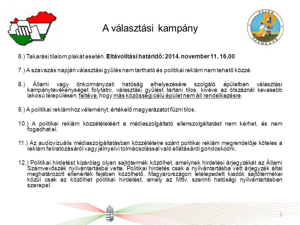 A választási kampány 6.) Takarási tilalom plakát esetén. Eltávolítási határidő: 2014. november 11. 16.00 7.) A szavazás napján választási gyűlés nem t