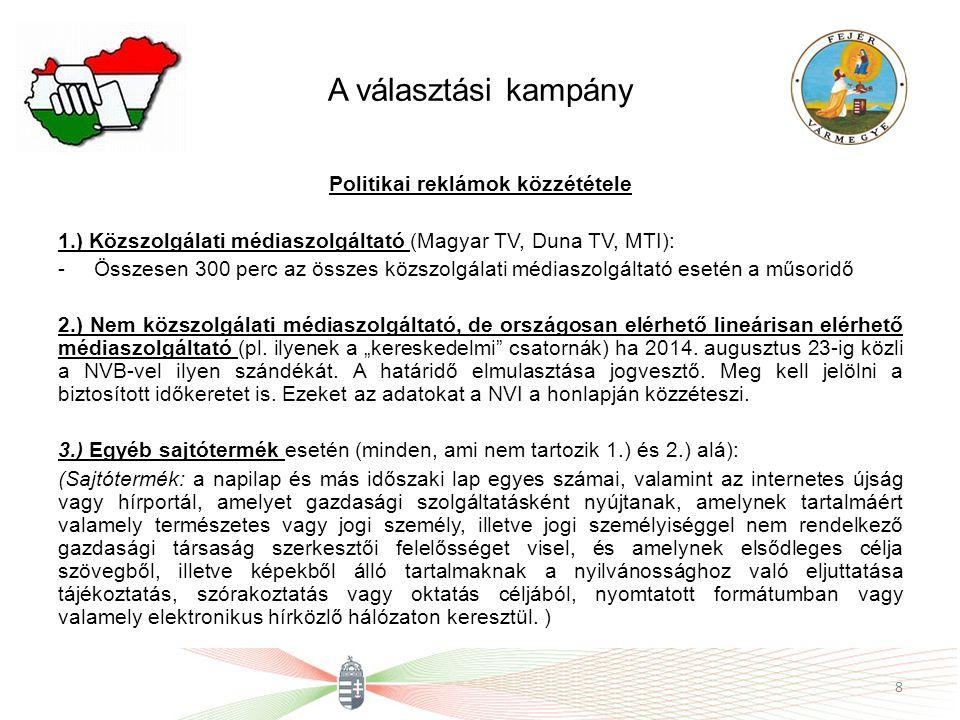 A választási kampány Politikai reklámok közzététele 1.) Közszolgálati médiaszolgáltató (Magyar TV, Duna TV, MTI): -Összesen 300 perc az összes közszol