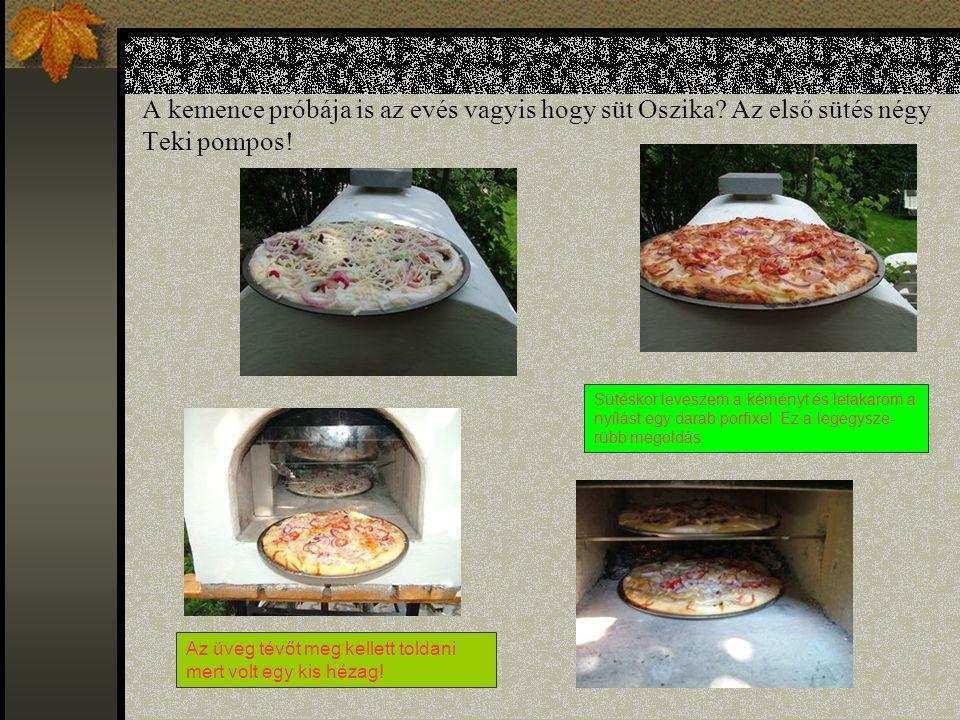 A kemence próbája is az evés vagyis hogy süt Oszika? Az első sütés négy Teki pompos! Sütéskor leveszem a kéményt és letakarom a nyílást egy darab porf
