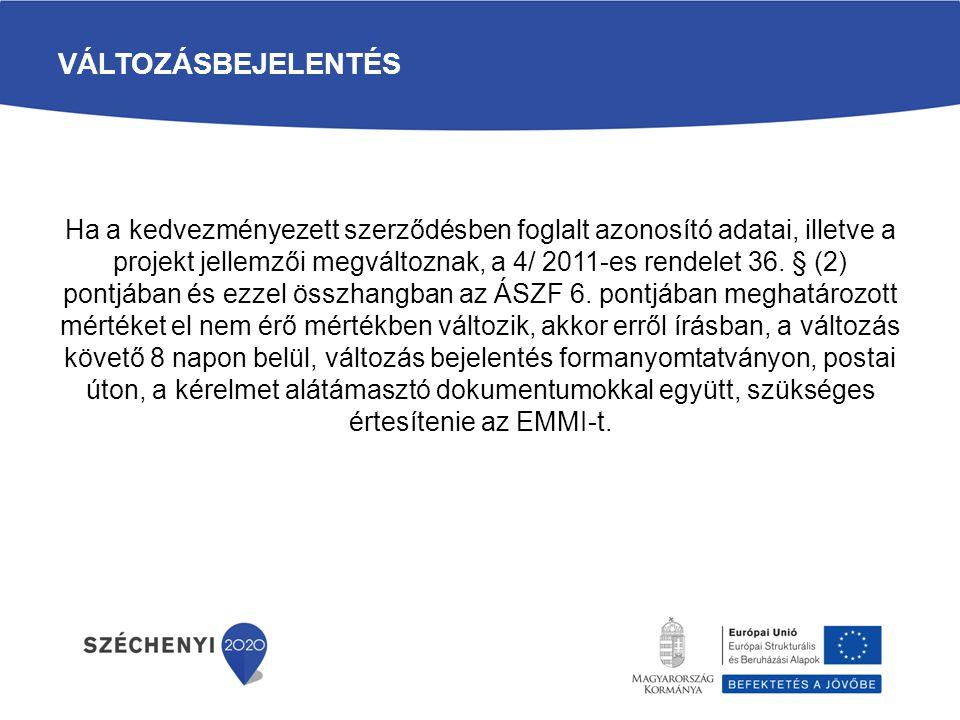 VÁLTOZÁSBEJELENTÉS Ha a kedvezményezett szerződésben foglalt azonosító adatai, illetve a projekt jellemzői megváltoznak, a 4/ 2011-es rendelet 36. § (