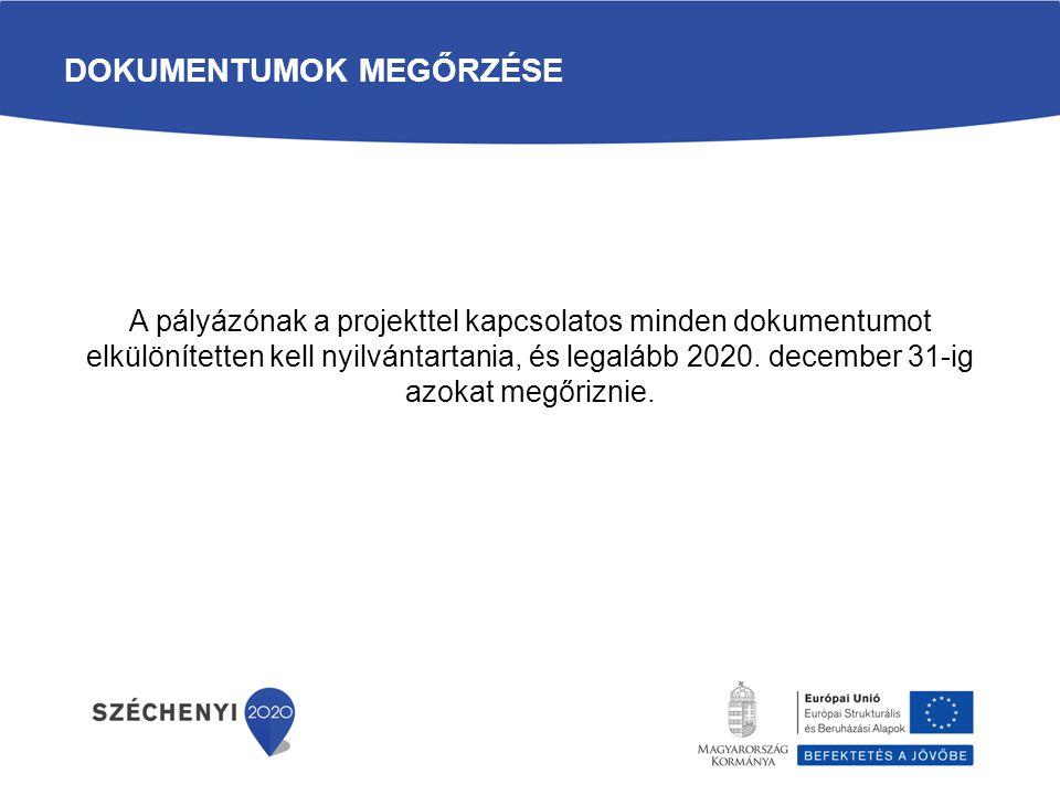 DOKUMENTUMOK MEGŐRZÉSE A pályázónak a projekttel kapcsolatos minden dokumentumot elkülönítetten kell nyilvántartania, és legalább 2020. december 31-ig
