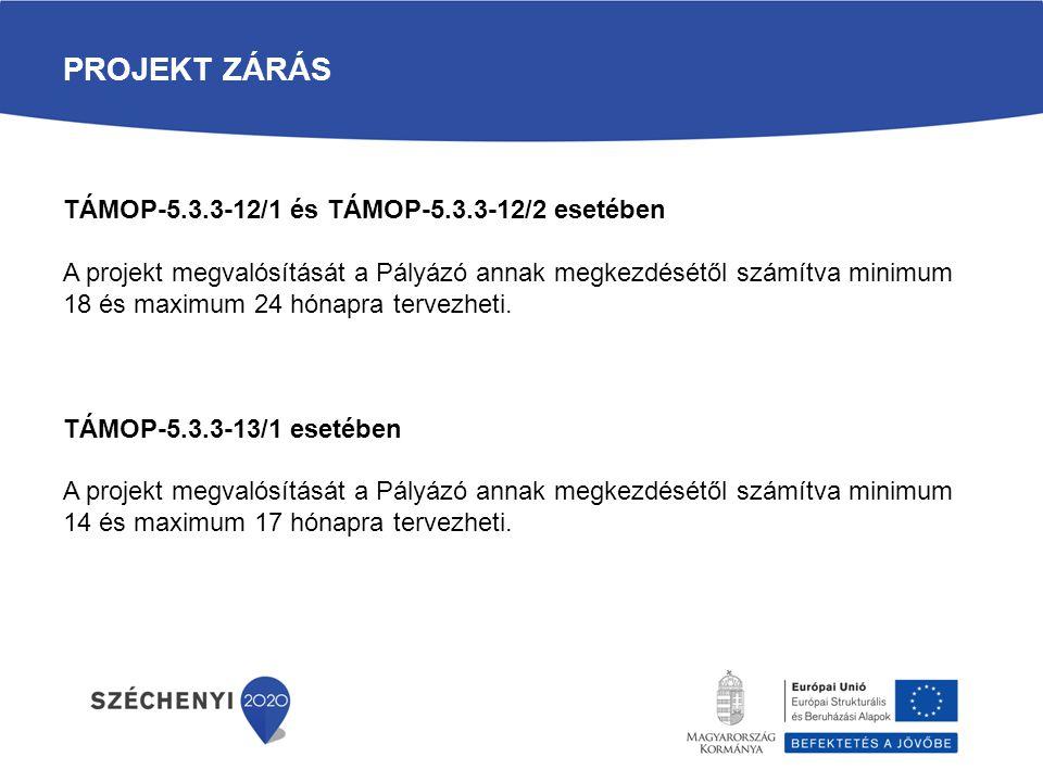 PROJEKT ZÁRÁS TÁMOP-5.3.3-12/1 és TÁMOP-5.3.3-12/2 esetében A projekt megvalósítását a Pályázó annak megkezdésétől számítva minimum 18 és maximum 24 h