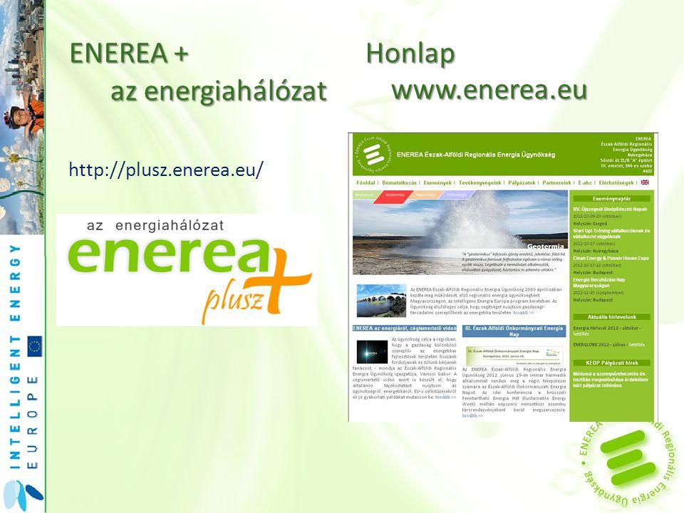 ENEREA + az energiahálózat az energiahálózat http://plusz.enerea.eu/ Honlap www.enerea.eu