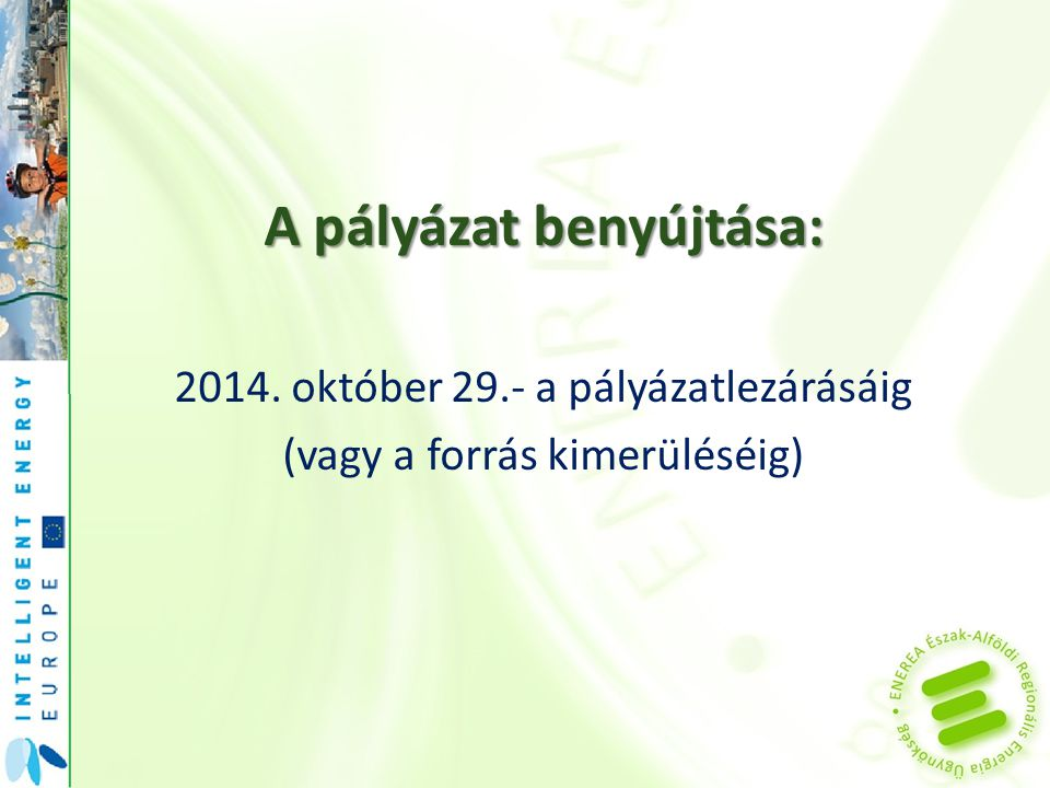 A pályázat benyújtása: 2014. október 29.- a pályázatlezárásáig (vagy a forrás kimerüléséig)