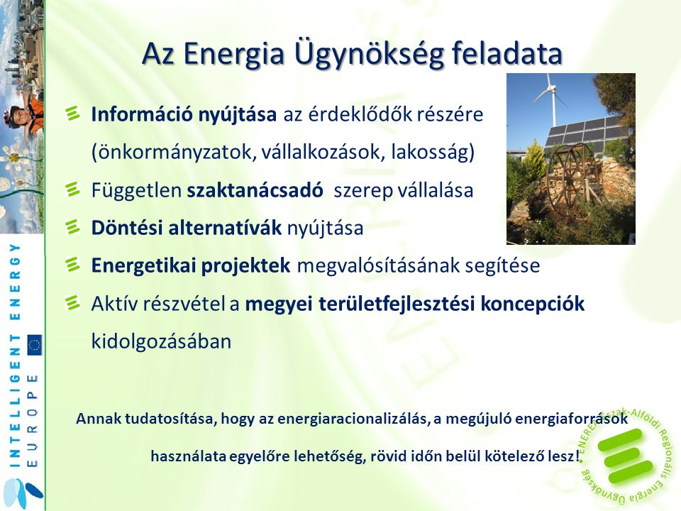 Az Energia Ügynökség feladata Információ nyújtása az érdeklődők részére (önkormányzatok, vállalkozások, lakosság) Független szaktanácsadó szerep válla