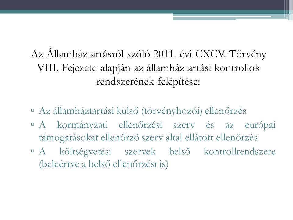 Az Államháztartásról szóló 2011. évi CXCV. Törvény VIII. Fejezete alapján az államháztartási kontrollok rendszerének felépítése: ▫ Az államháztartási