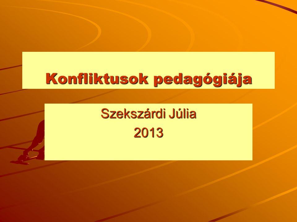 Konfliktusok pedagógiája Szekszárdi Júlia 2013