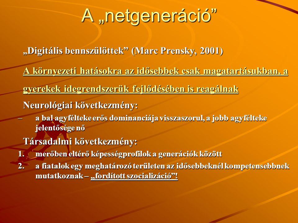 """A """"netgeneráció"""" """" Digitális bennszülöttek"""" (Marc Prensky, 2001) A környezeti hatásokra az idősebbek csak magatartásukban, a gyerekek idegrendszerük f"""