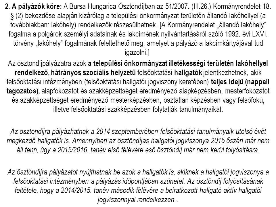 2. A pályázók köre: A Bursa Hungarica Ösztöndíjban az 51/2007. (III.26.) Kormányrendelet 18. § (2) bekezdése alapján kizárólag a települési önkormányz