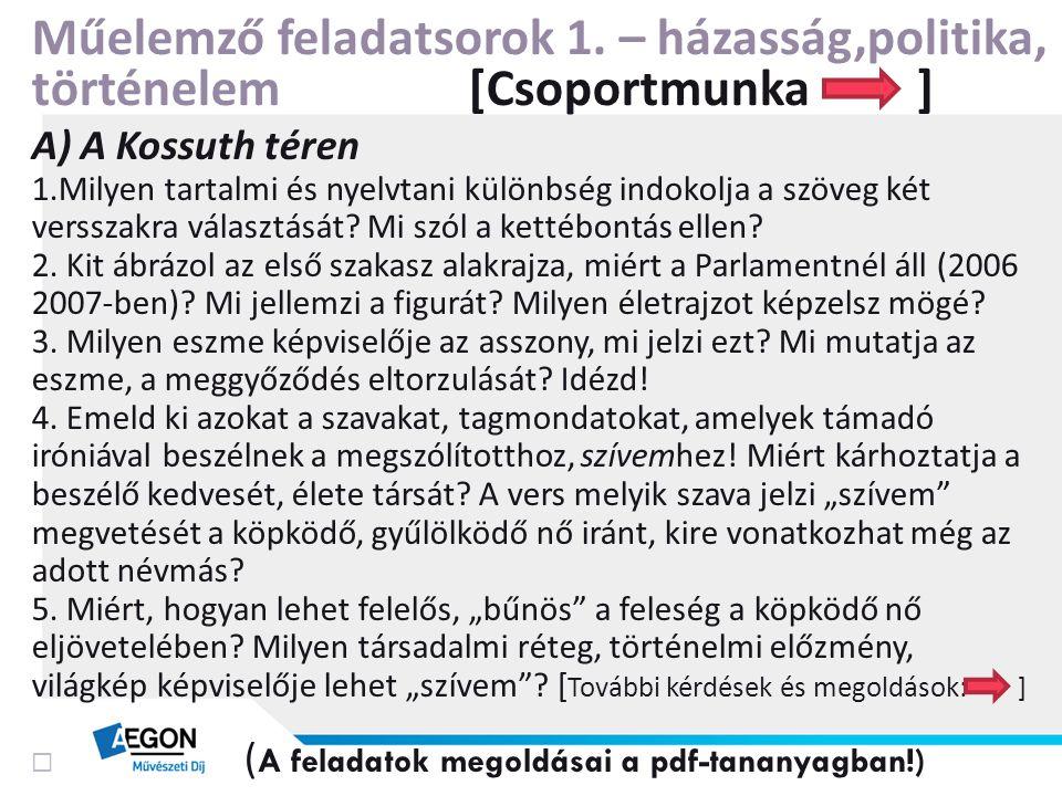 Műelemző feladatsorok 1. – házasság,politika, történelem [Csoportmunka ] A) A Kossuth téren 1.Milyen tartalmi és nyelvtani különbség indokolja a szöve