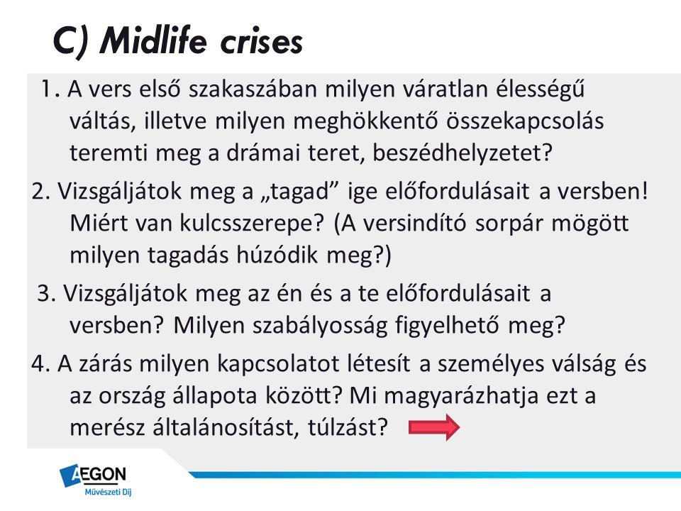 C) Midlife crises 1. A vers első szakaszában milyen váratlan élességű váltás, illetve milyen meghökkentő összekapcsolás teremti meg a drámai teret, be