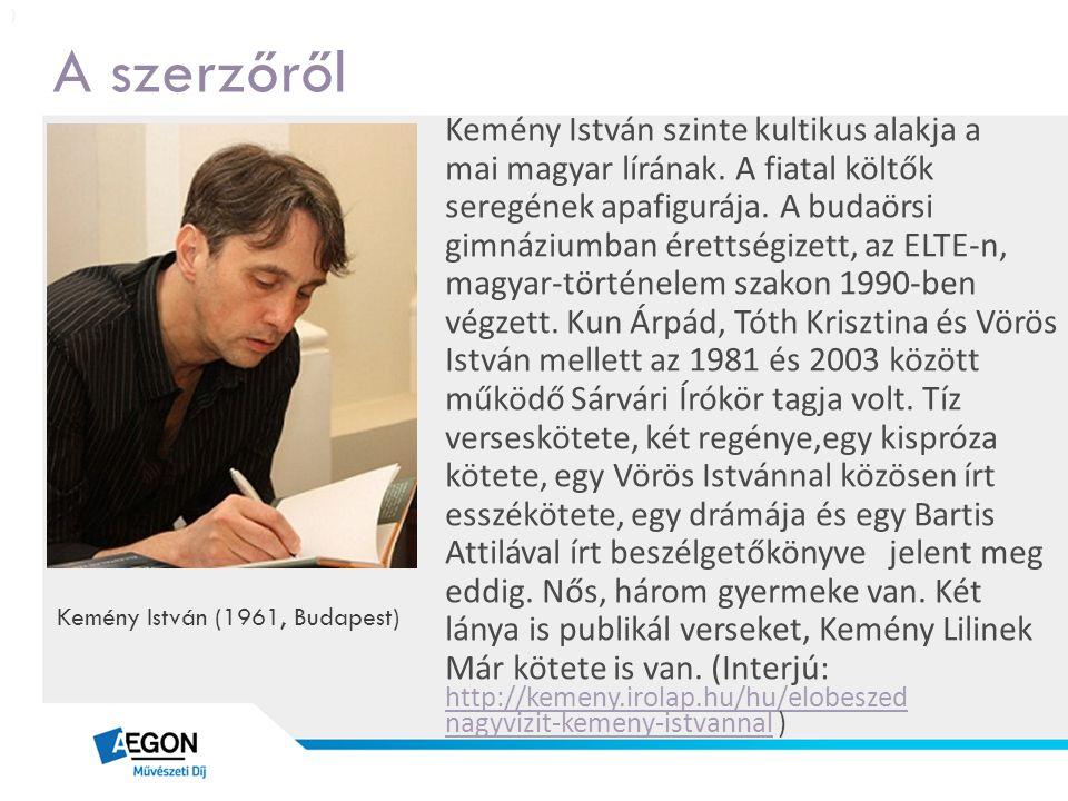 A szerzőről Kemény István szinte kultikus alakja a mai magyar lírának. A fiatal költők seregének apafigurája. A budaörsi gimnáziumban érettségizett, a