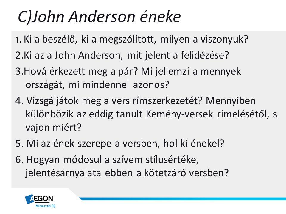 C)John Anderson éneke 1. Ki a beszélő, ki a megszólított, milyen a viszonyuk? 2.Ki az a John Anderson, mit jelent a felidézése? 3.Hová érkezett meg a