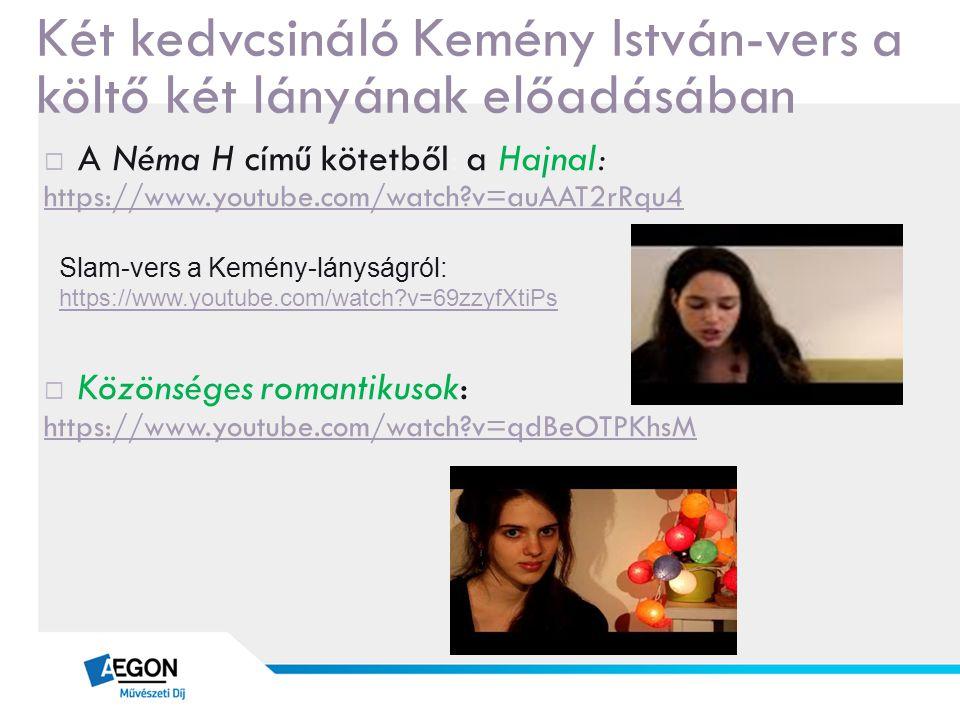Két kedvcsináló Kemény István-vers a költő két lányának előadásában  A Néma H című kötetből: a Hajnal: https://www.youtube.com/watch?v=auAAT2rRqu4 