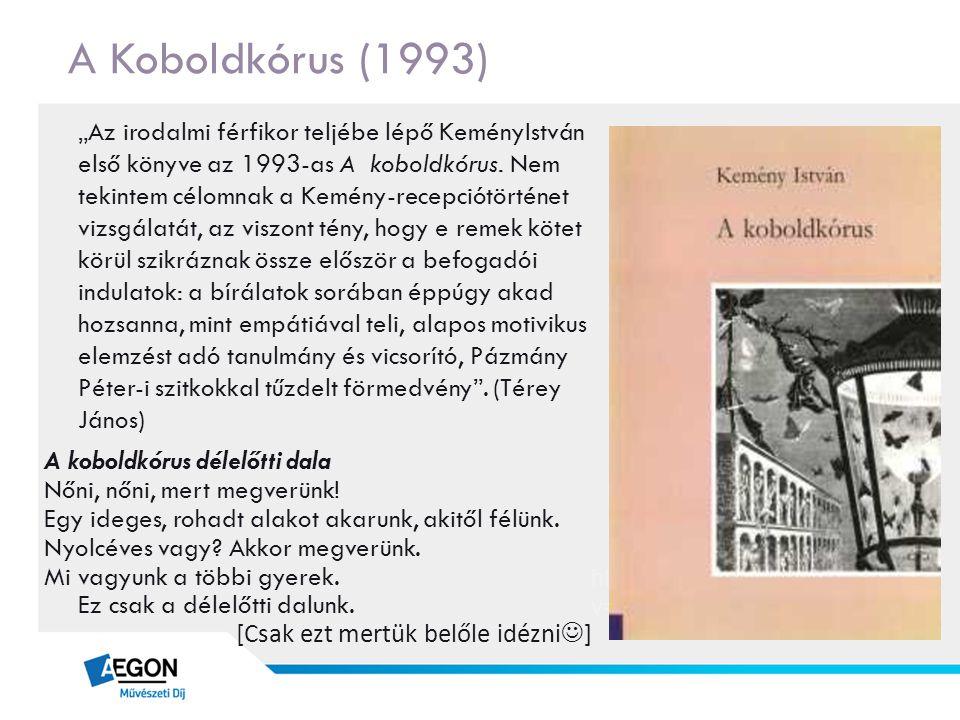 """A Koboldkórus (1993) """"Az irodalmi férfikor teljébe lépő KeményIstván első könyve az 1993-as A koboldkórus. Nem tekintem célomnak a Kemény-recepciótört"""