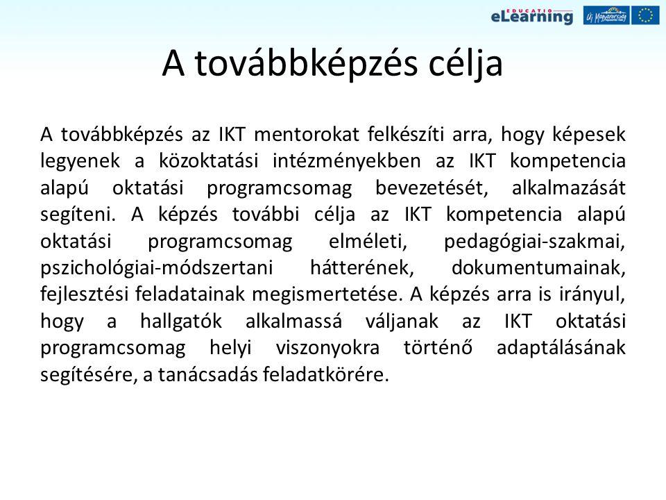 A továbbképzés célja A továbbképzés az IKT mentorokat felkészíti arra, hogy képesek legyenek a közoktatási intézményekben az IKT kompetencia alapú oktatási programcsomag bevezetését, alkalmazását segíteni.