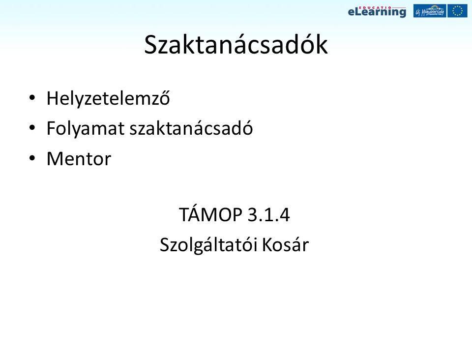 Szaktanácsadók Helyzetelemző Folyamat szaktanácsadó Mentor TÁMOP 3.1.4 Szolgáltatói Kosár