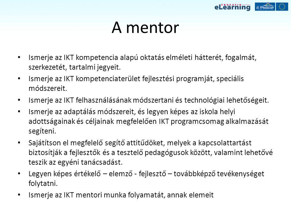 A mentor Ismerje az IKT kompetencia alapú oktatás elméleti hátterét, fogalmát, szerkezetét, tartalmi jegyeit.