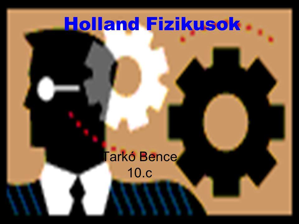 Holland Fizikusok Tarkó Bence 10.c
