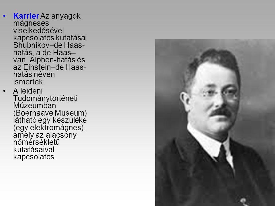 Karrier Az anyagok mágneses viselkedésével kapcsolatos kutatásai Shubnikov–de Haas- hatás, a de Haas– van Alphen-hatás és az Einstein–de Haas- hatás n