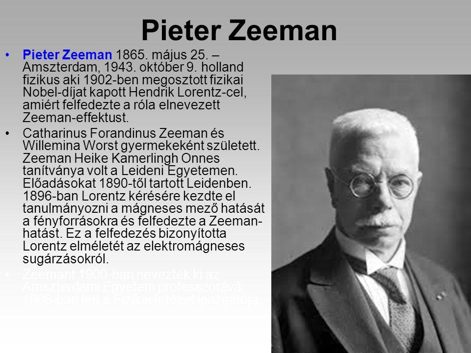 Pieter Zeeman Pieter Zeeman 1865. május 25. – Amszterdam, 1943. október 9. holland fizikus aki 1902-ben megosztott fizikai Nobel-díjat kapott Hendrik