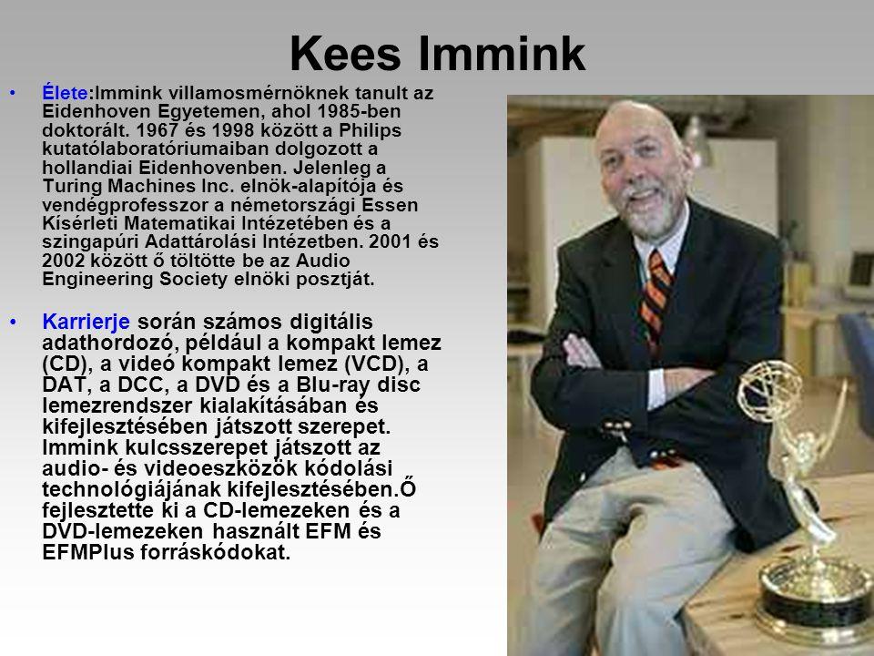 Kees Immink Élete:Immink villamosmérnöknek tanult az Eidenhoven Egyetemen, ahol 1985-ben doktorált. 1967 és 1998 között a Philips kutatólaboratóriumai